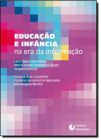 Educação e Infância: Na Era da Informação, livro de Leni Vieira Dornelles