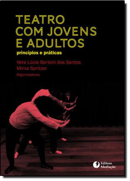 Teatro com Jovens e Adultos: Principios e Praticas, livro de Vera Lúcia Bertoni dos Santos