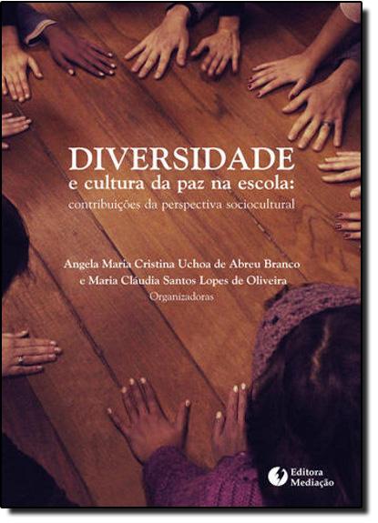 Diversidade e Cultura da Paz na Escola: Contribuições da Perspectiva Sociocultural, livro de Angela Branco