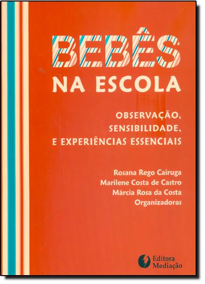 Bebê na Escola: Observação, Sensibilidade e Experiências Essenciais, livro de Rosana Rego Cairuga