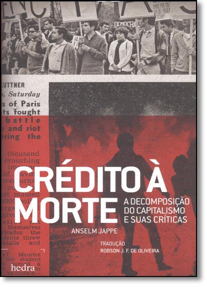 Crédito A Morte: A Decomposição do Capitalismo e Suas Criticas, livro de Anselm Jappe