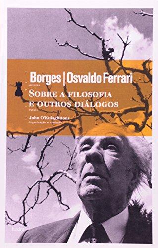 Sobre a Filosofia e Outros Diálogos, livro de Jorge Luis Borges, Osvaldo Ferrari