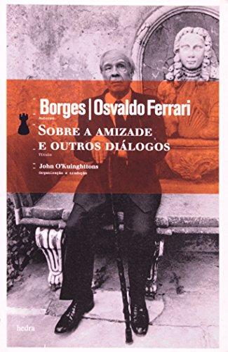 Sobre a Amizade e Outros Diálogos, livro de Jorge Luis Borges, Osvaldo Ferrari