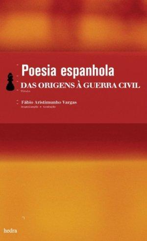 Poesia Espanhola - Das Origens À Guerra Civil, livro de Fábio Aristimunho Vargas (Org.)
