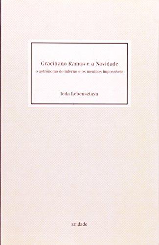 Graciliano Ramos e a Novidade - O astrônomo do inferno e os meninos impossíveis, livro de Ieda Lebensztayn