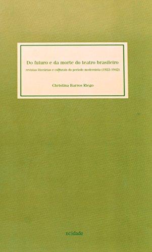 Do Futuro e da Morte do Teatro Brasileiro - Revistas literárias e culturais do período modernista (1922-1942), livro de Christina Barros Riego