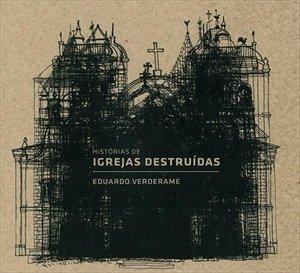Histórias de Igrejas Destruídas, livro de Eduardo Brigagão Verderame