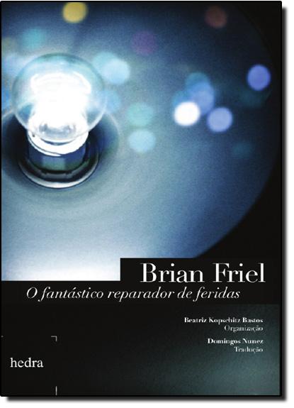 Fantástico Reparador de Feridas, O, livro de Brian Friel