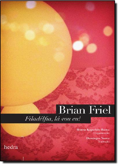 Filadélfia, Lá Vou Eu!, livro de Brian Friel