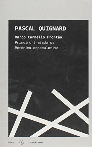 Marco Cornélio Frontão – Primeiro tratado da Retórica especulativa, livro de Pascal Quignard