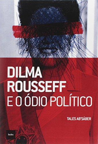 Dilma Rousseff e o ódio político, livro de Tales Ab