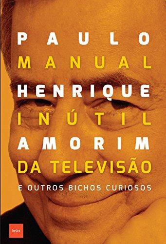 Manual Inútil da Televisão e Outros Bichos Curiosos, livro de Paulo Henrique Amorim