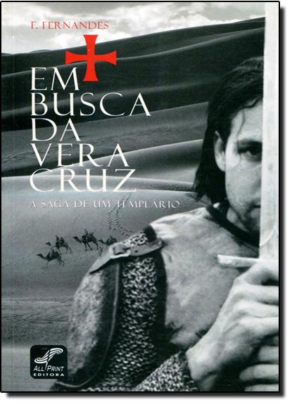 EM BUSCA DA VERA CRUZ - A SAGA DE UM TEMPLARIO, livro de Maria Luiza Machado Fernandes