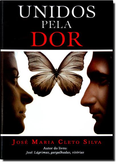 UNIDOS PELA DOR, livro de SILVA, JOSE MARIA CL