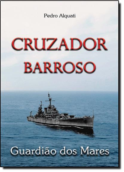 Cruzador Barroso Guardião dos Mares, livro de Pedro Alquati