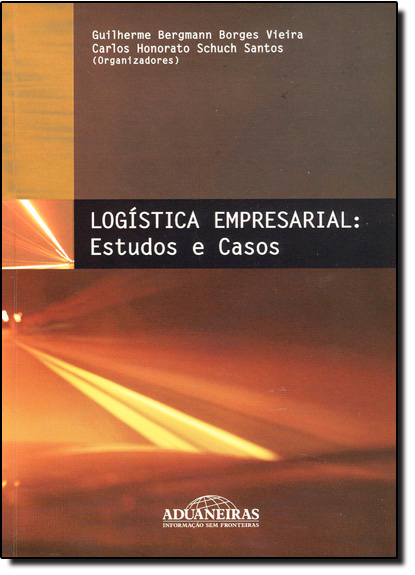 Logística Empresarial: Estudos e Casos, livro de Carlos Honorato Schuch Santos