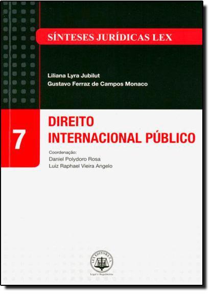 Direito Internacional Público - Vol. 7 - Coleção Sínteses Jurídicas Lex, livro de Liliana Lyra Jubilut | Gustavo Ferraz de Campo Monaco