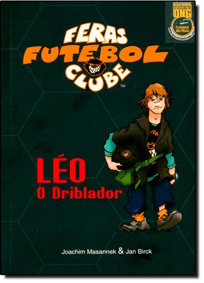 Léo: o Driblador - Coleção Feras Futebol Clube, livro de Joachim Masannek