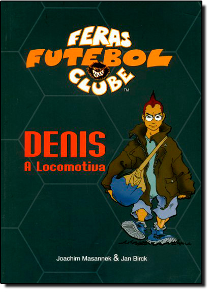 Denis: a Locomotiva - Vol. 5 - Coleção Feras Futebol Clube, livro de Joachim Masannek