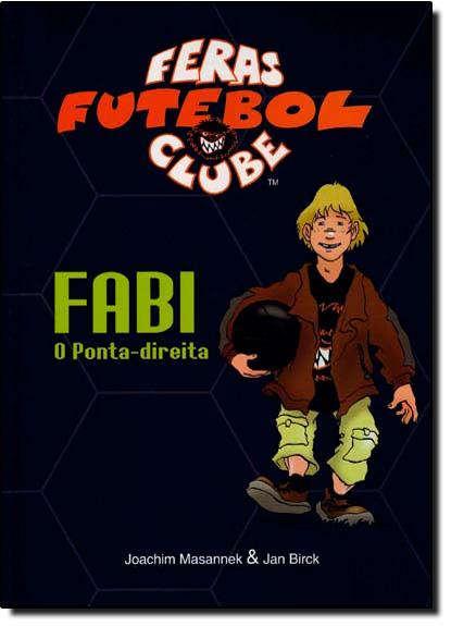 Fabi, o Ponta-Direita - Vol. 8 - Coleção Feras Futebol Clube, livro de Jan Birck | Joachim Masannek