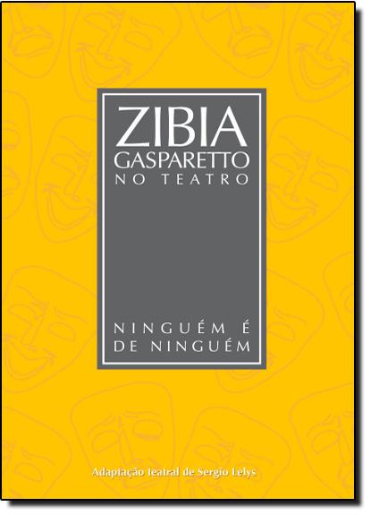 Ninguém É de Ninguém - Coleção Zibia Gasparetto no Teatro, livro de Zibia Gasparetto