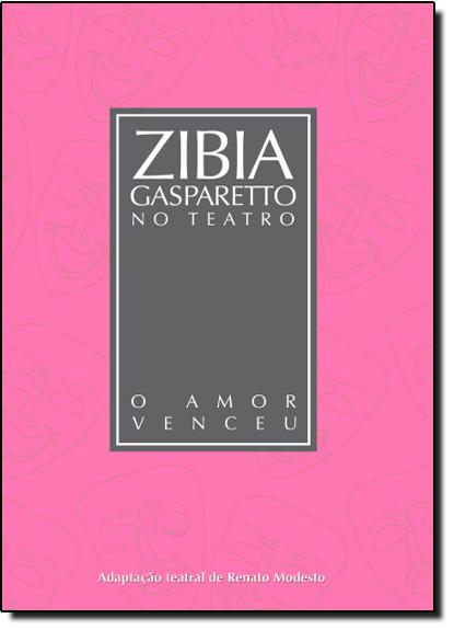 Amor Venceu, O - Coleção Zibia Gasparetto no Teatro, livro de Zibia Gasparetto