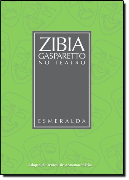 Esmeralda Coleção Zibia Gasparetto no Teatro, livro de Zibia Gasparetto