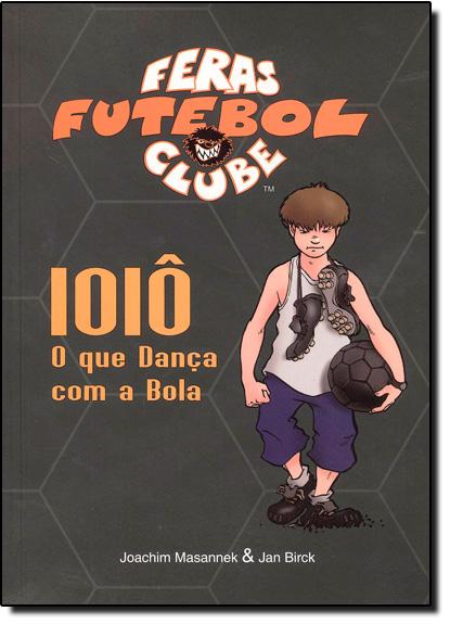 Ioiô, o que Dança com a Bola- Col. Feras Futebol Clube, livro de Joachim Masannek