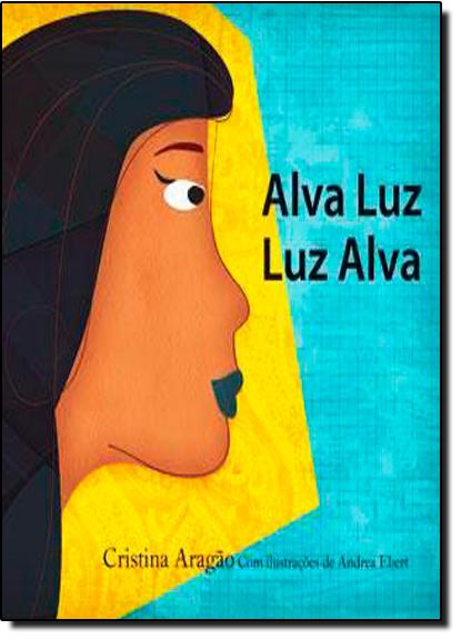 Alva Luz - Luz Alva, livro de Cristina Aragao