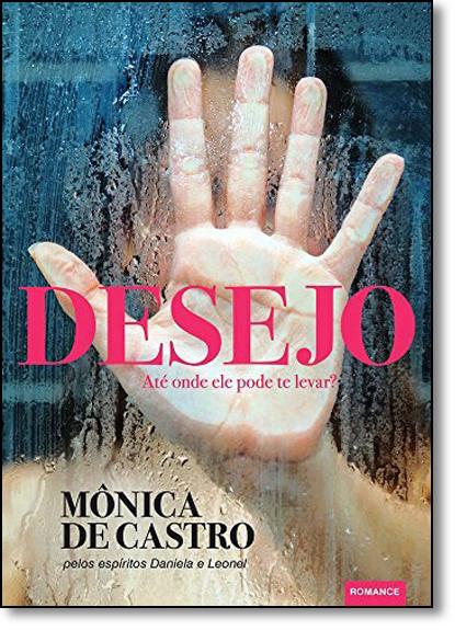 Desejo: Até Onde Ele Pode Te Levar?, livro de Mônica de Castro