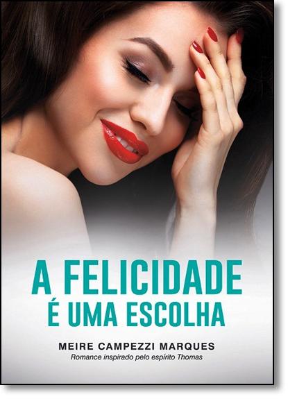 Felicidade É uma Escolha, A, livro de Meire Campezzi Marques