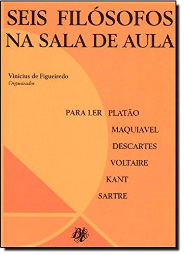Seis Filósofos na Sala de Aula: Para Ler Platão, Maquiavel, Descartes, Voltaire, Kant, Sartre, livro de Vinicius de Figueiredo
