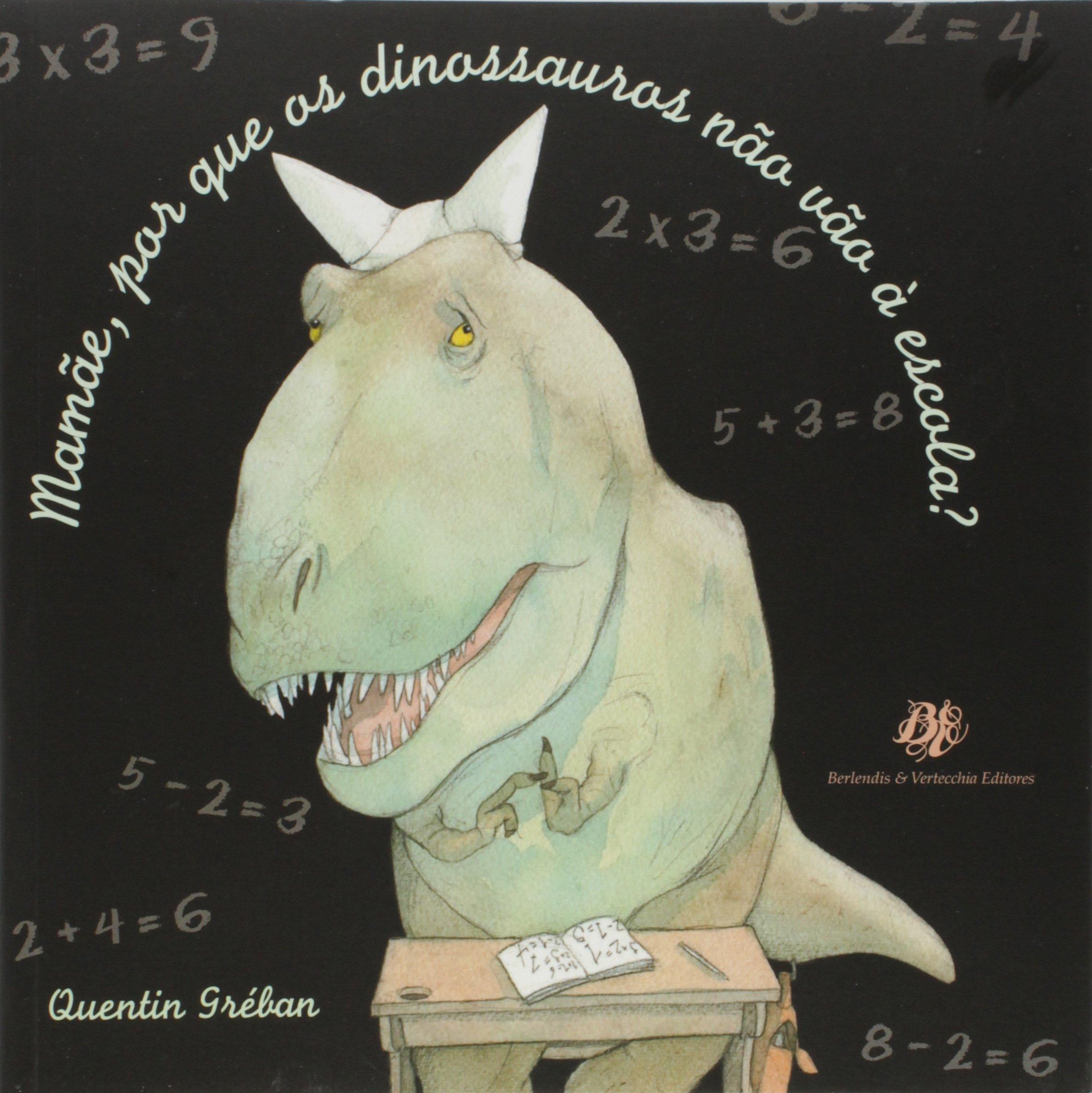 Mamãe, Por Que Os Dinossauros Não Vão a Escola ?, livro de Quentin Greban