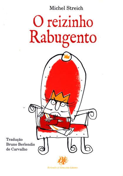 Reizinho Rabugento, O, livro de Michel Streich