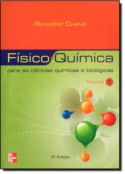 Físico Química: Para as Ciências Químicas e Biológicas - Vol.1, livro de Raymond Chang