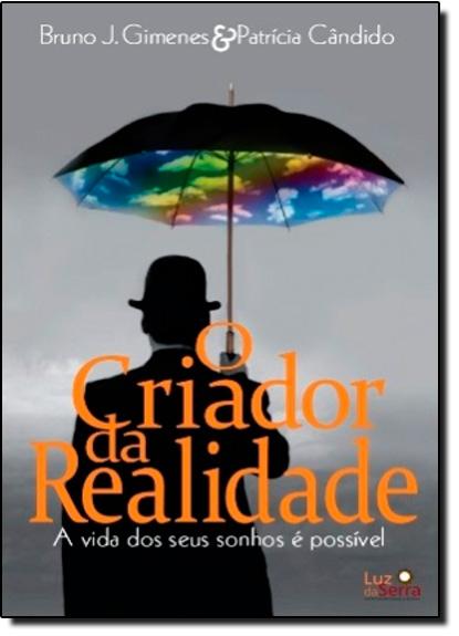 Criador da Realidade, O, livro de Patrícia Cândido | Bruno José Gimenes