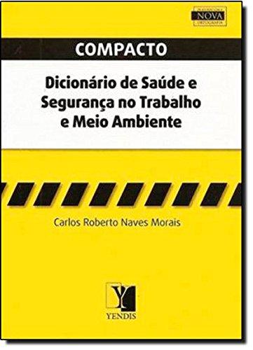 Compacto. Dicionário de Saúde e Segurança do Trabalho e Meio Ambiente, livro de Carlos Roberto Naves Morais