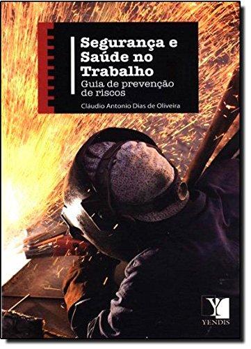 Segurança e Saúde no Trabalho. Guia de Prevenção de Riscos, livro de Cláudio Antonio Dias de Oliveira