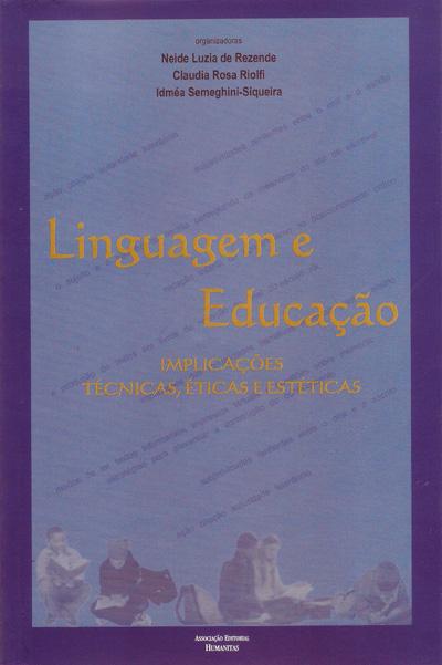 Linguagem e educação: implicações técnicas, éticas e estéticas, livro de Neide Luzia de Rezende, Claudia Rosa Riolfi, Idméia Semeghini-Siqueira (orgs.)