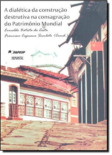 A dialética da construção destrutiva na consagração do patrimônio mundial, livro de Everaldo Batista da Costa, Francisco Capuano Scarlato