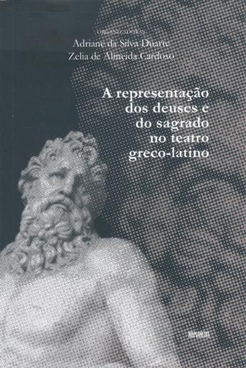 A representação dos deuses e do sagrado no teatro greco-latino, livro de Adriane Da Silva Duarte, Zelia De Almeida Cardoso (Orgs.)