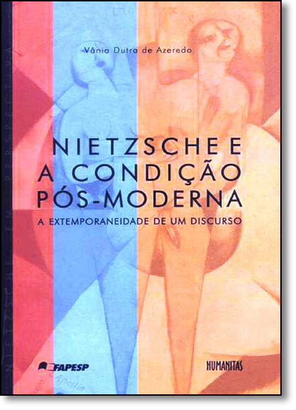Nietzsche e a Condição Pós-moderna: A Extemporaneidade de um Discurso, livro de Vânia Dutra de Azeredo