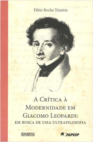 A Crítica à Modernidade em Giacomo Leopardi, livro de Fábio Rocha Teixeira
