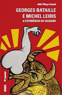 Georges Bataille e Michel Leiris - A Expreriência do Sagrado, livro de Júlia Vilaça Goyatá