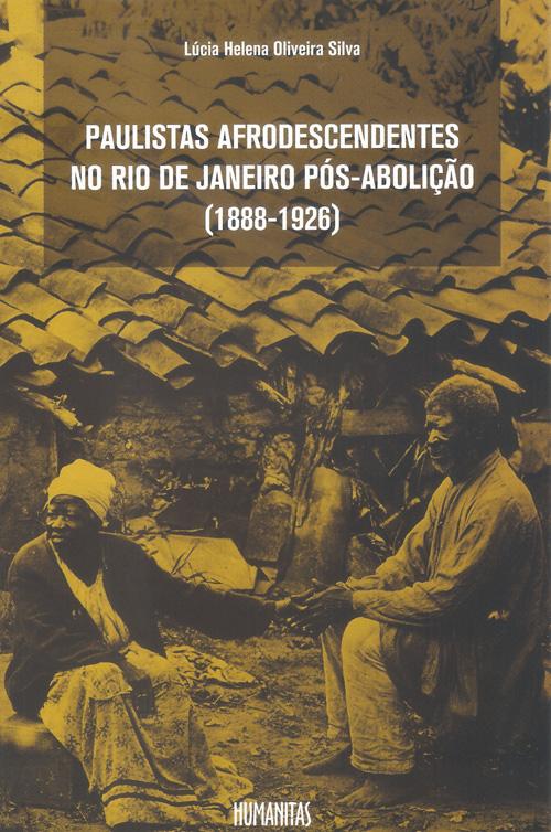 Paulistas Afrodescendentes no Rio de Janeiro pós-Abolição (1888-1926), livro de Lúcia Helena Oliveira Silva