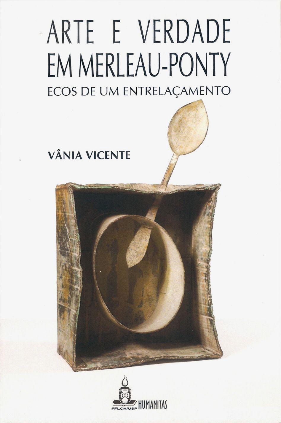 Arte e verdade em Merleau-Ponty - Ecos de um entrelaçamento, livro de Vânia Vicente