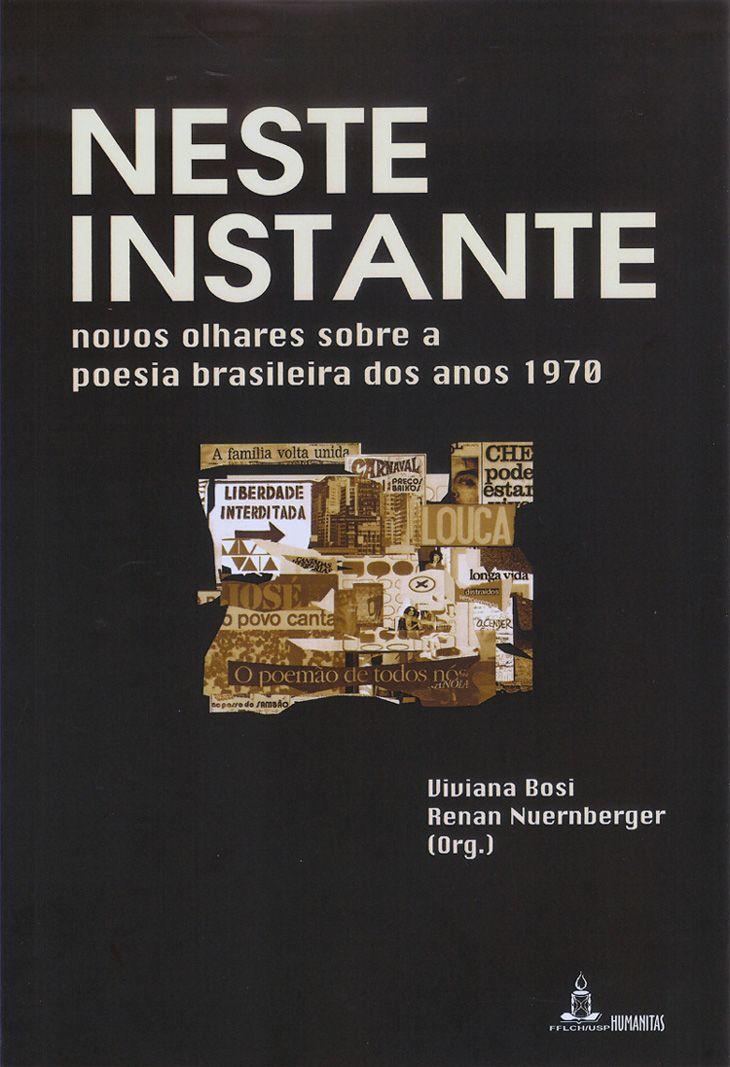 Neste Instante - novos olhares sobre a poesia brasileira dos anos 1970, livro de Viviana Bosi, Renan Nuernberger (Org.)