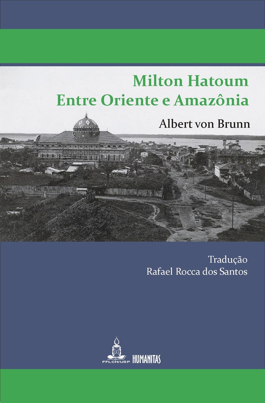Milton Hatoum - Entre Oriente e Amazônia, livro de Albert von Brunn