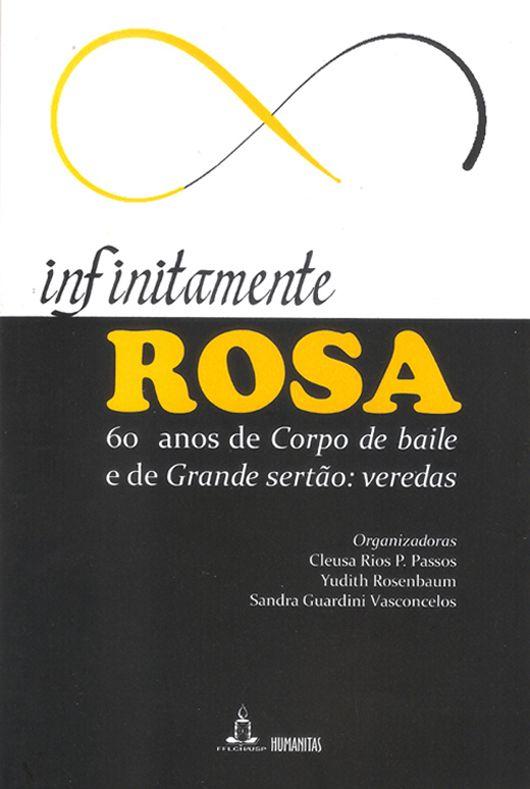 Infinitamente Rosa - 60 anos de Corpo de baile e de Grande sertão: veredas, livro de Cleusa Rios P. Passos, Yudith Rosenbaum, Sandra Guardini Vasconcelos