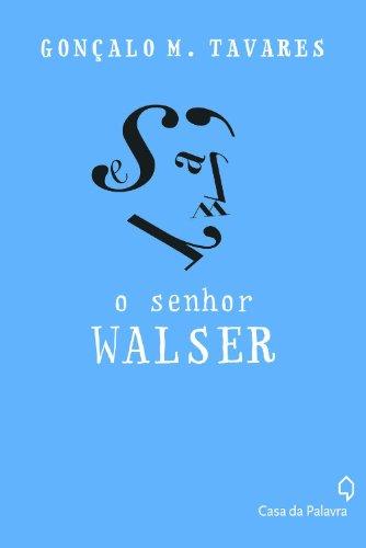 SENHOR WALSER, O, livro de GONÇALO TAVARES